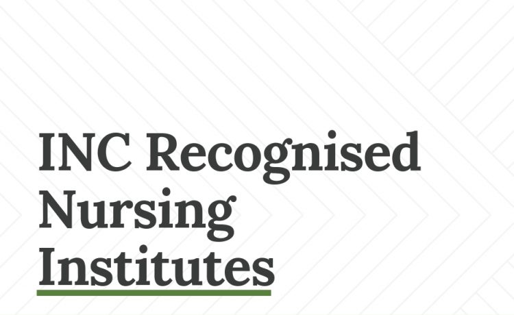 INC recognised Nursing colleges and schools