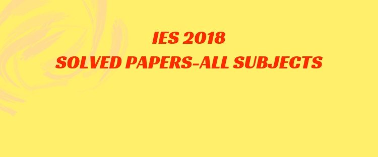 IES 2018 Solved question papers of CE, ME, EE, and ECE