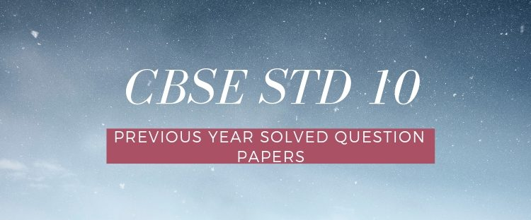CBSE CLASS 10 PREVIOUS YEAR QUESTION PAPERS WITH SOLUTIONS