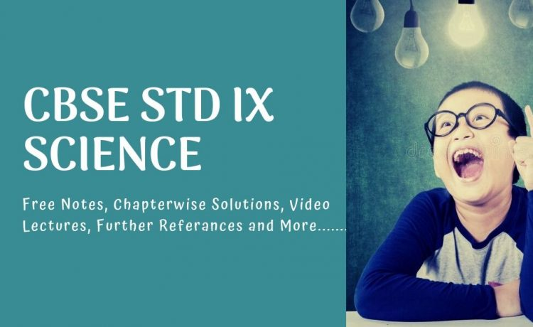 Notes, video lectures, explanations and solutions for CBSE STD ix science